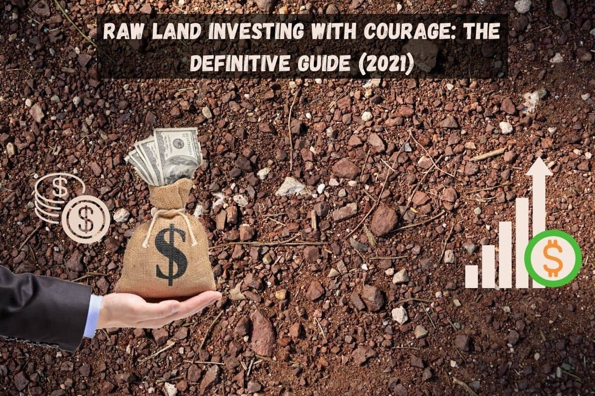 Raw Land Investing with Courage: The Definitive Guide